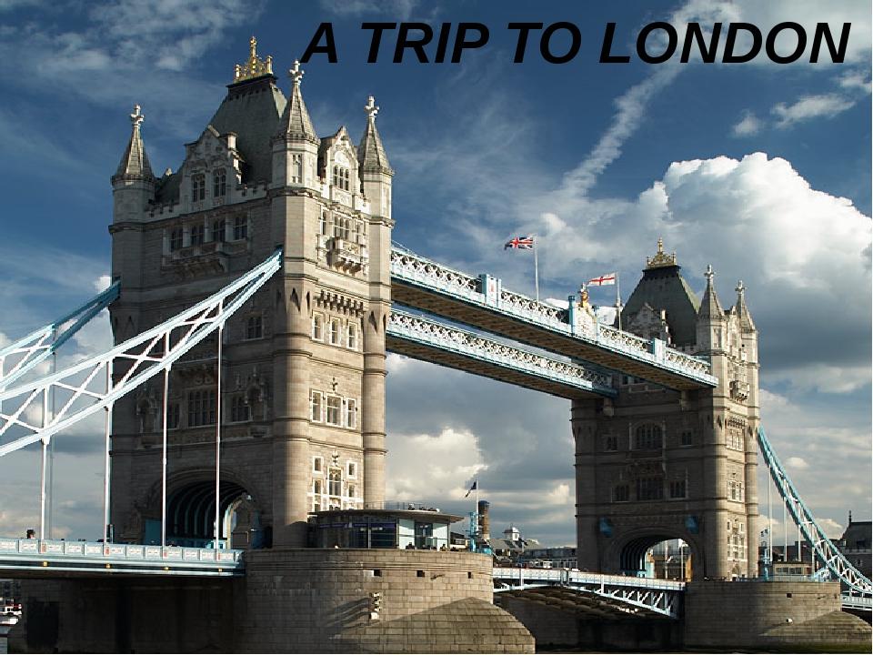 A TRIP TO LONDON Учитель английского языка МОУ «СОШ № 3» г. Новомосковск Гайт...