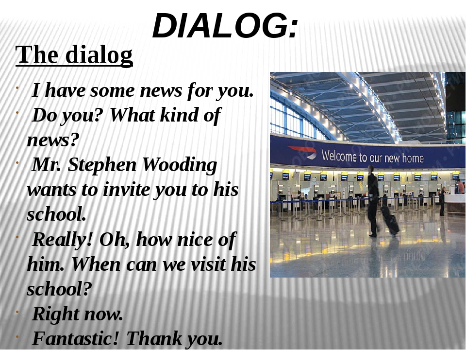 The dialog I have some news for you. Do you? What kind of news? Mr. Stephen...