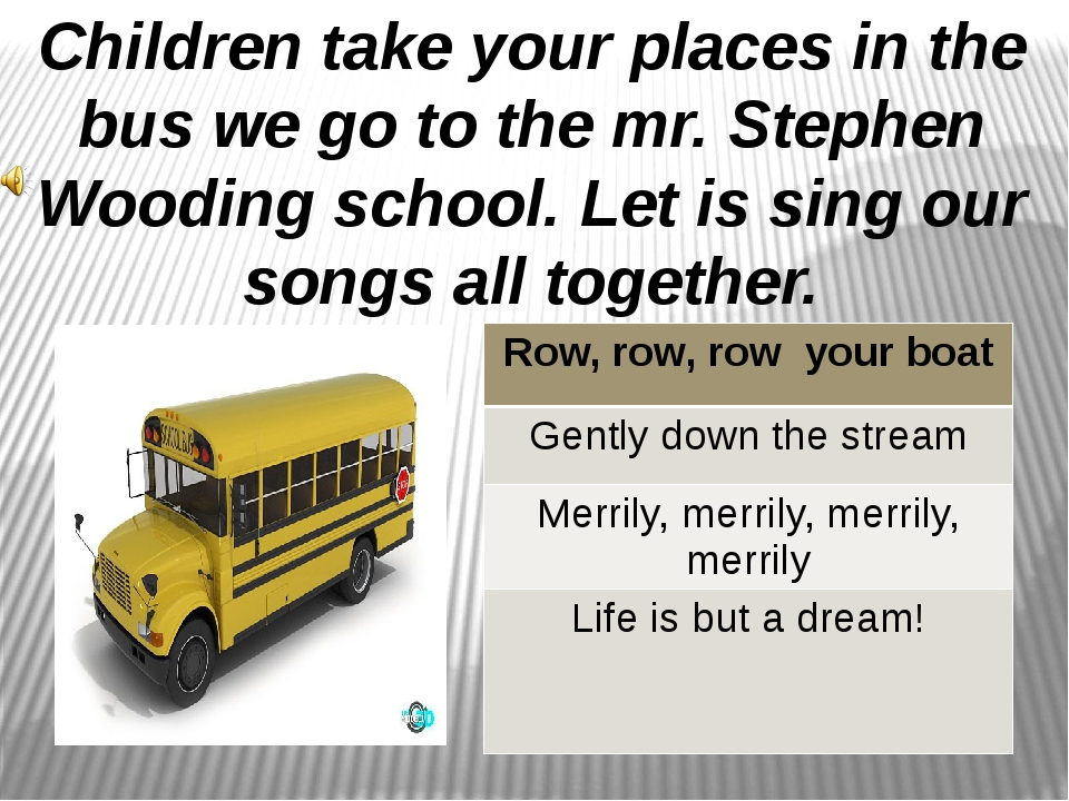 Children take your places in the bus we go to the mr. Stephen Wooding school....