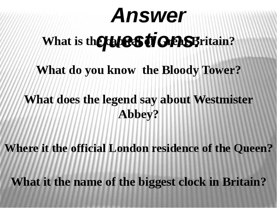 Answer questions: What is the capital of Great Britain? What do you know the...