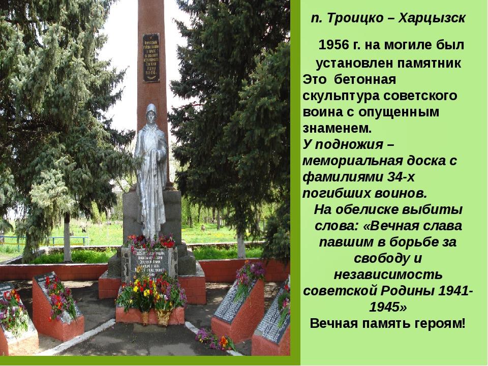 п. Троицко – Харцызск 1956 г. на могиле был установлен памятник Это бетонная...