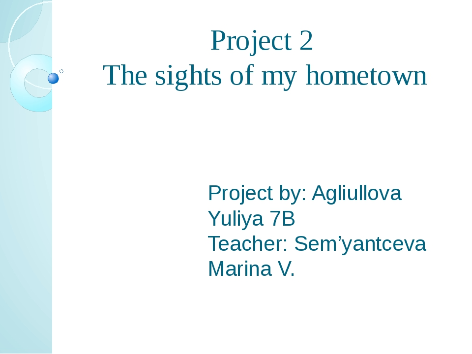 Project 2 The sights of my hometown Project by: Agliullova Yuliya 7B Teacher:...