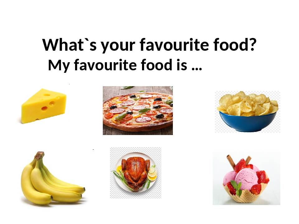 What`s your favourite food? My favourite food is …