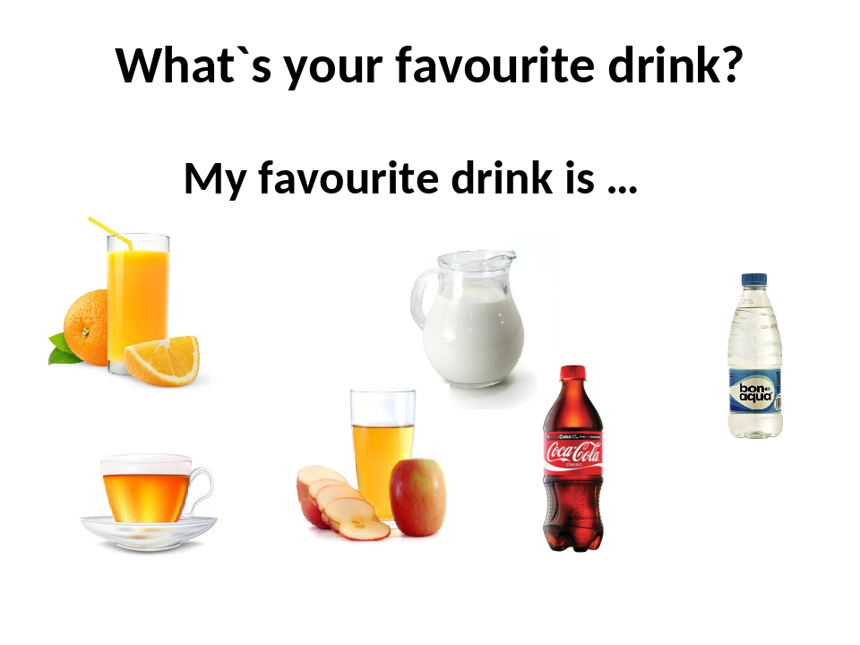 What`s your favourite drink? My favourite drink is …