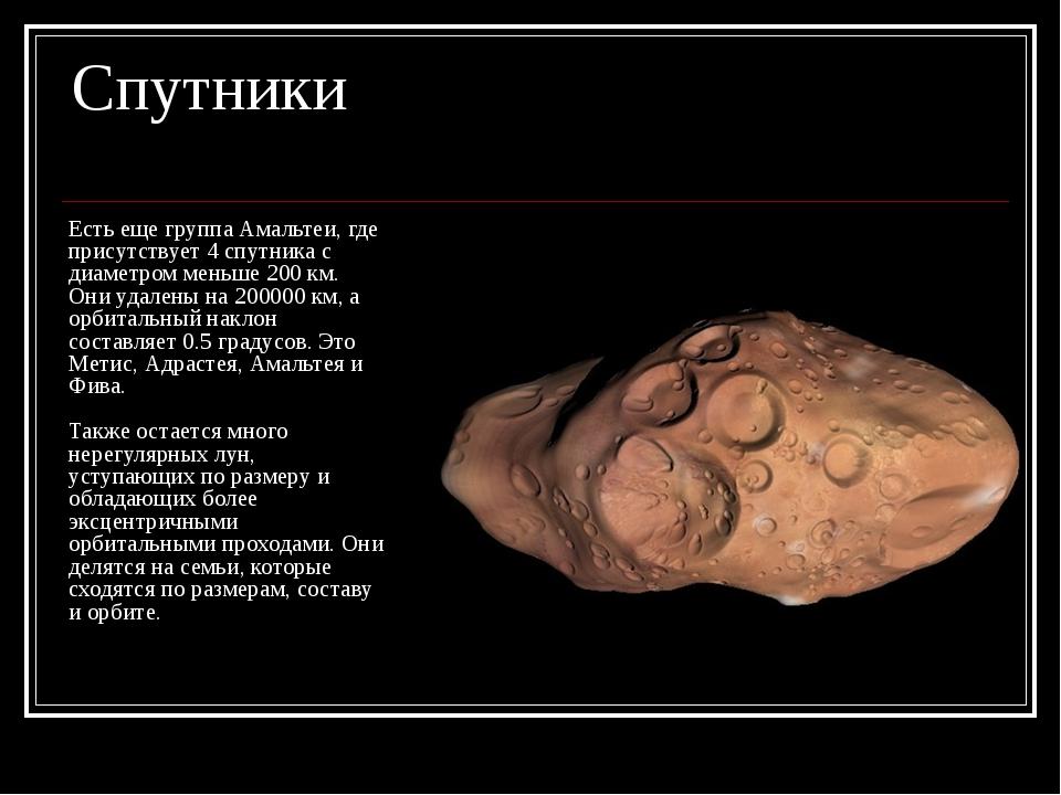 Спутники Есть еще группа Амальтеи, где присутствует 4 спутника с диаметром ме...