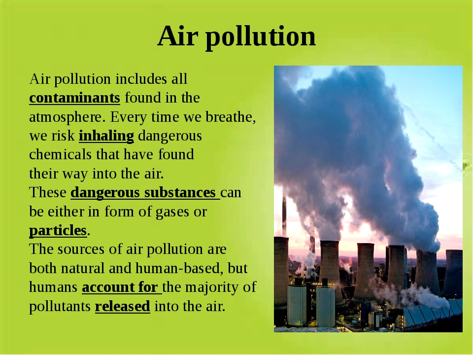Air pollution Air pollution includes all contaminants found in the atmosphere...