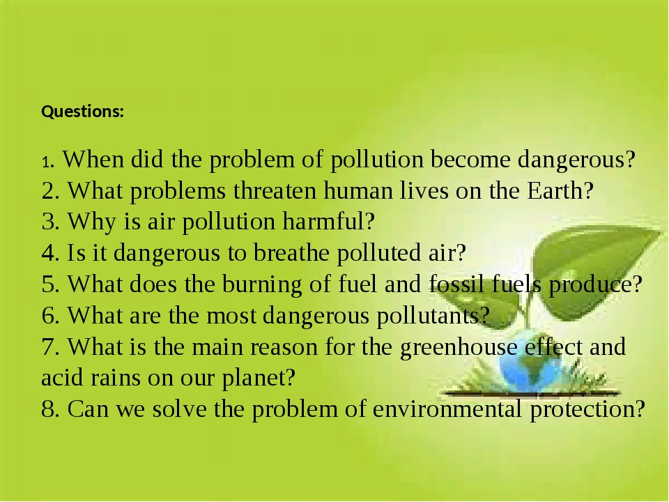 Questions: 1. When did the problem of pollution become dangerous? 2. What pr...