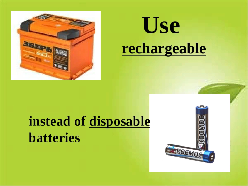 Use rechargeable instead of disposable batteries