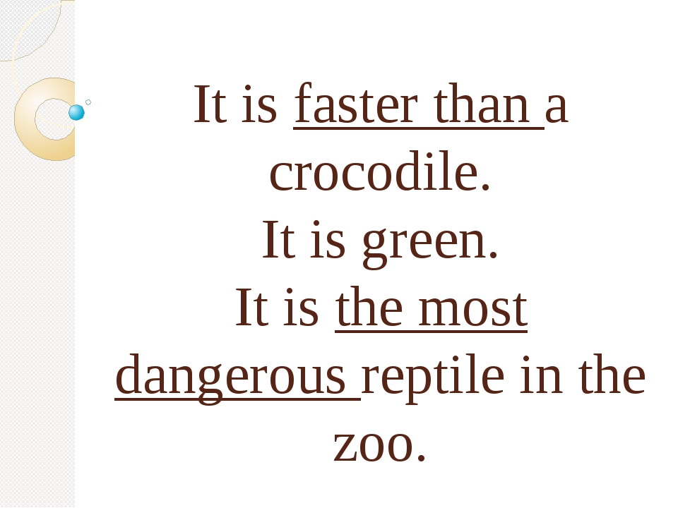 It is faster than a crocodile. It is green. It is the most dangerous reptile...