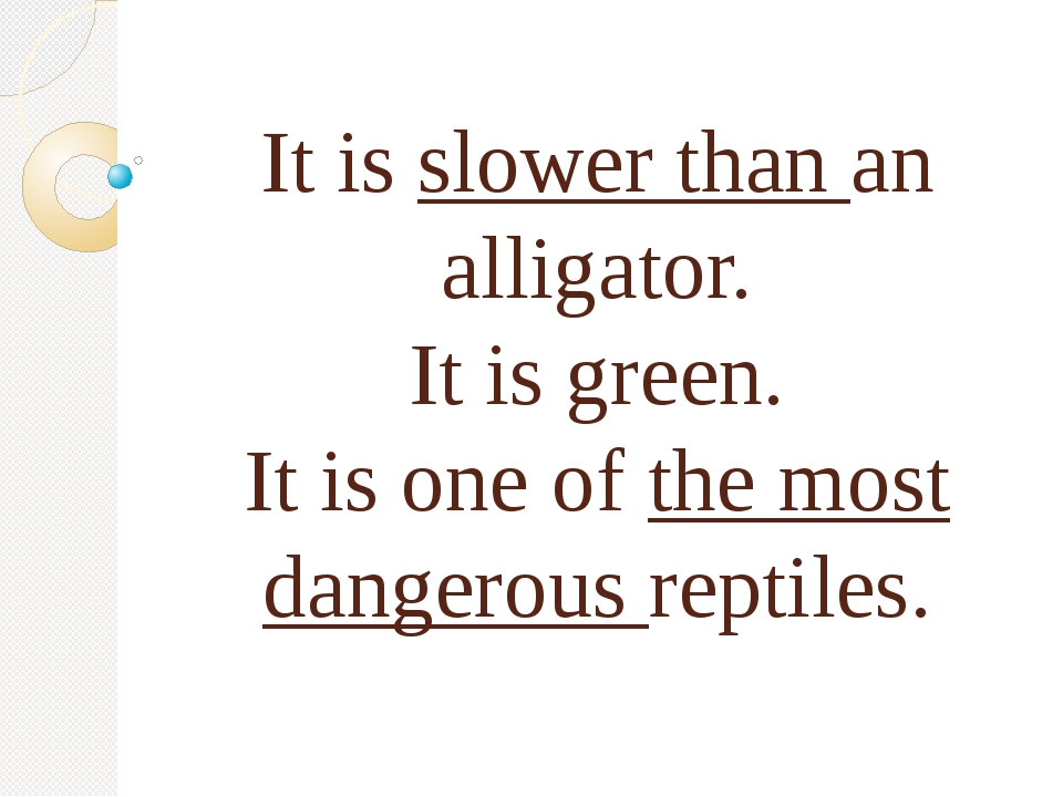 It is slower than an alligator. It is green. It is one of the most dangerous...