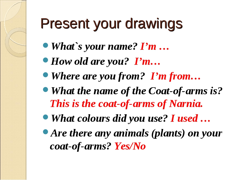 Present your drawings What`s your name? I'm … How old are you? I'm… Where are...
