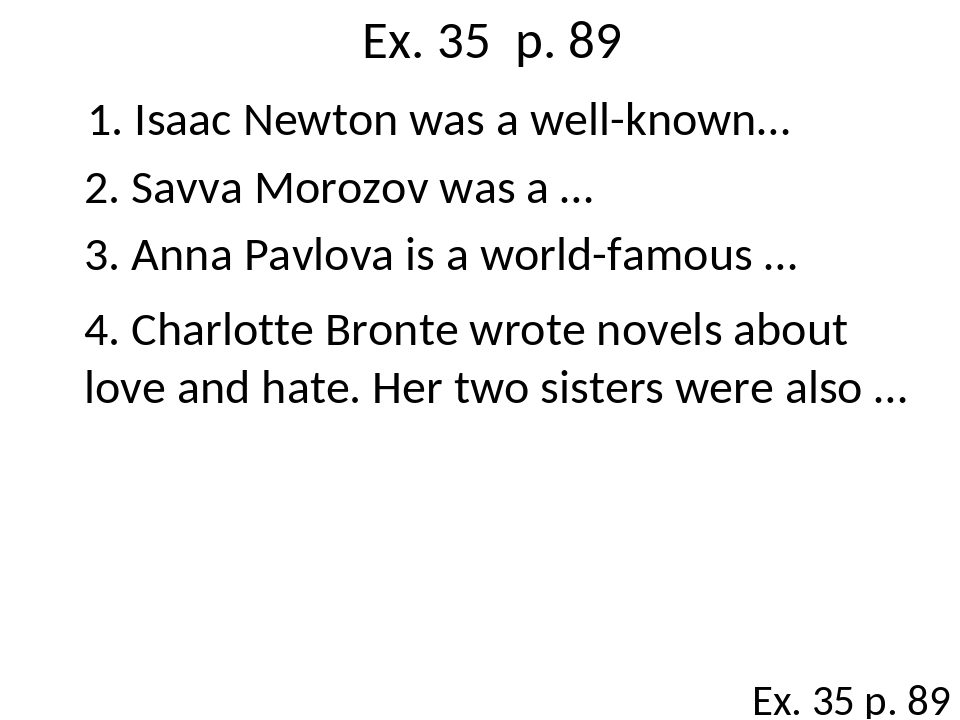 Ex. 35 p. 89 Ex. 35 p. 89 1. Isaac Newton was a well-known… 2. Savva Morozov...