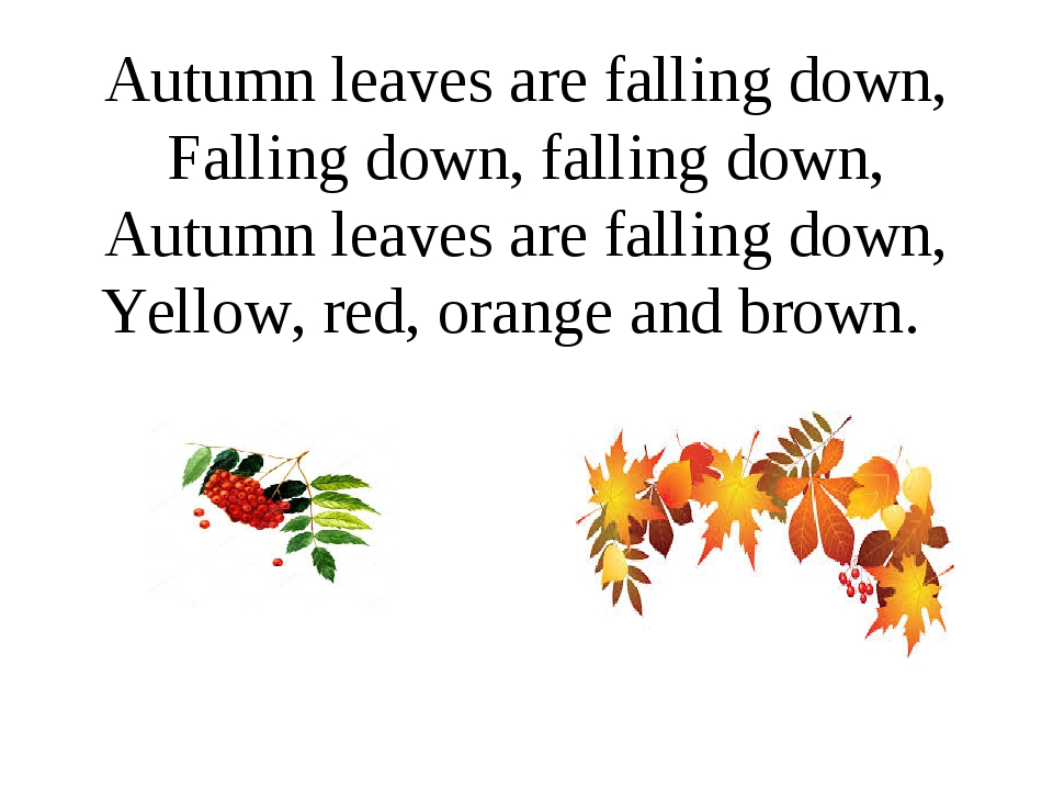 Autumn leaves are falling down, Falling down, falling down, Autumn leaves are...