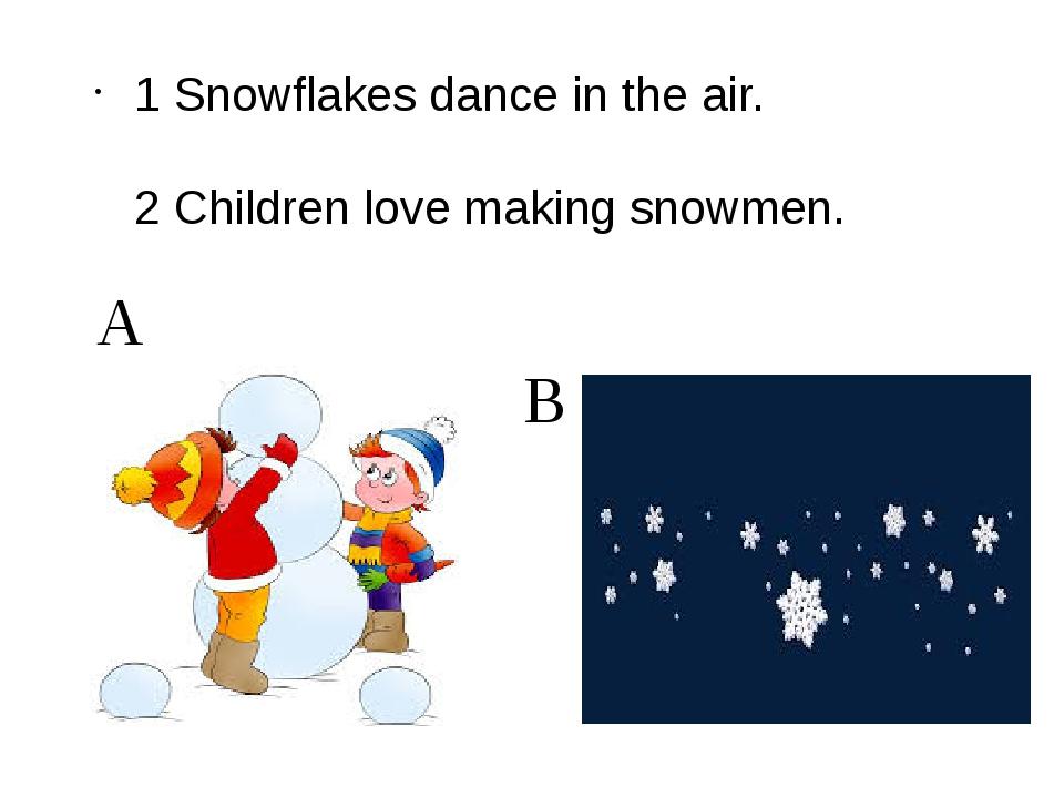 A B 1 Snowflakes dance in the air. 2 Children love making snowmen.