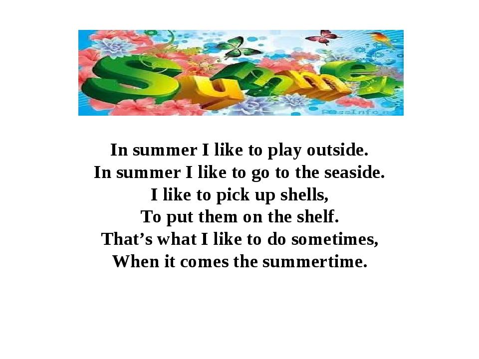 In summer I like to play outside. In summer I like to go to the seaside. I li...