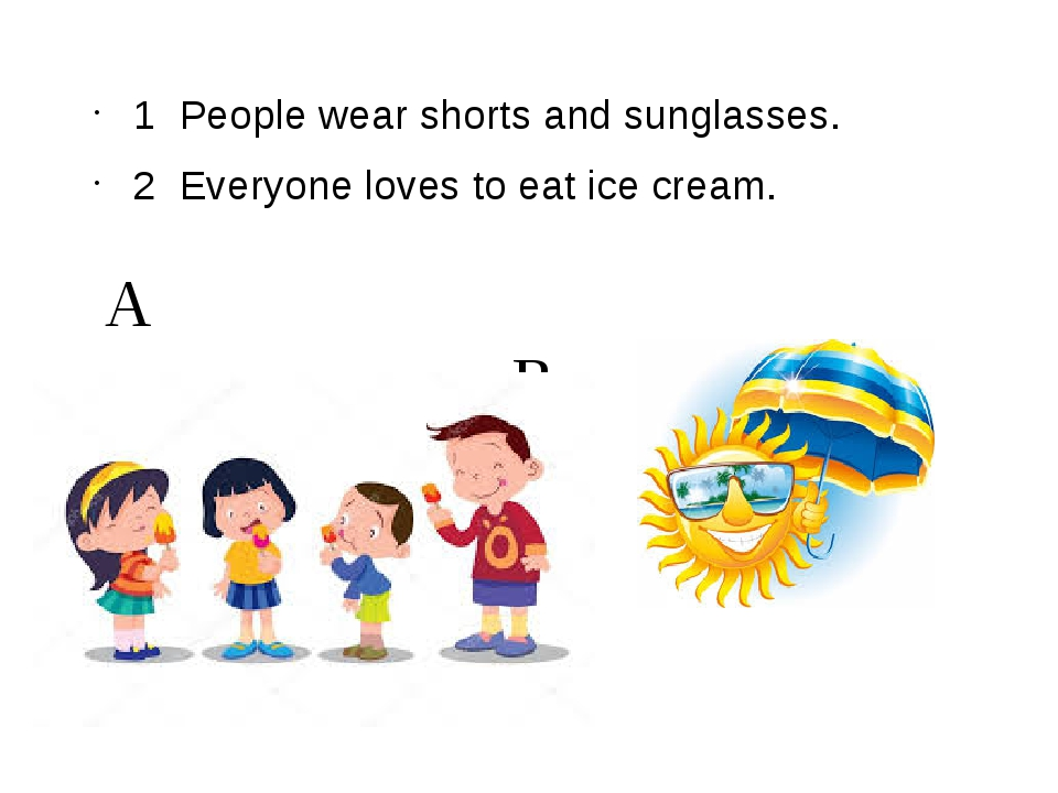 A B 1 People wear shorts and sunglasses. 2 Everyone loves to eat ice cream.