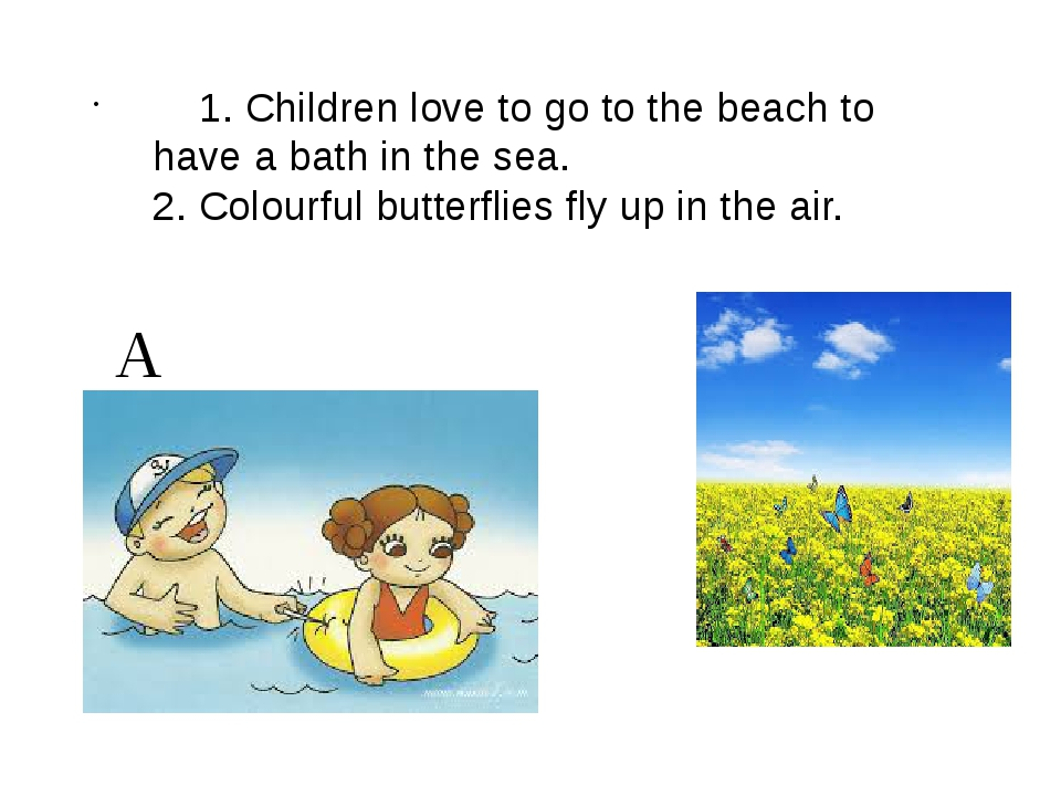 A B 1. Children love to go to the beach to have a bath in the sea. 2. Colour...