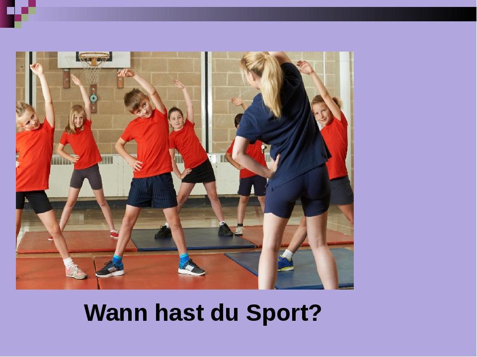 Wann hast du Sport?