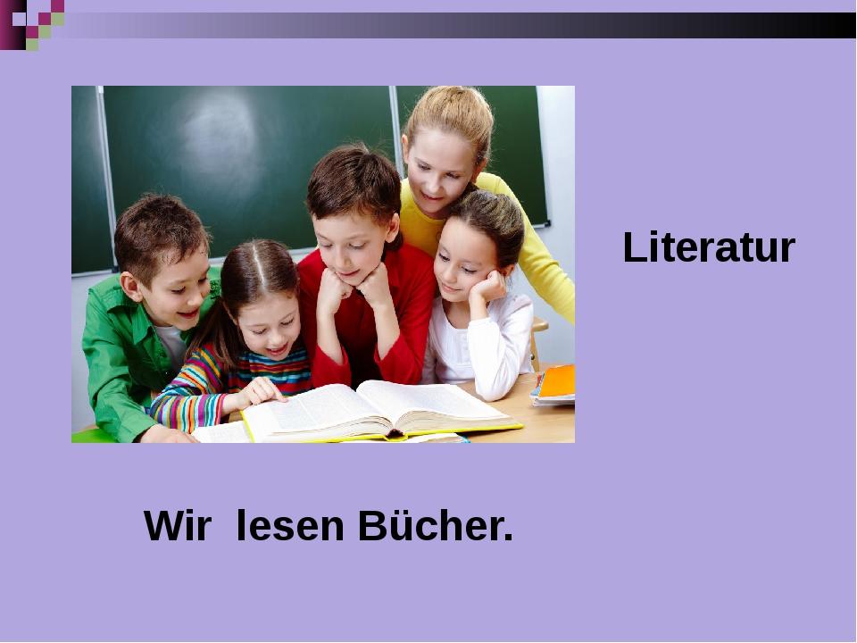 Literatur Wir lesen Bücher.