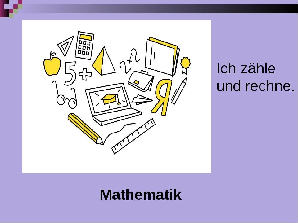 Mathematik Ich zähle und rechne.