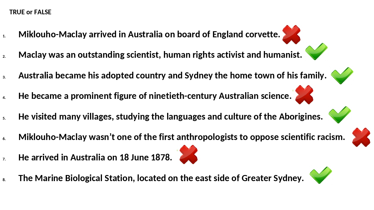 TRUE or FALSE Miklouho-Maclay arrived in Australia on board of England corvet...