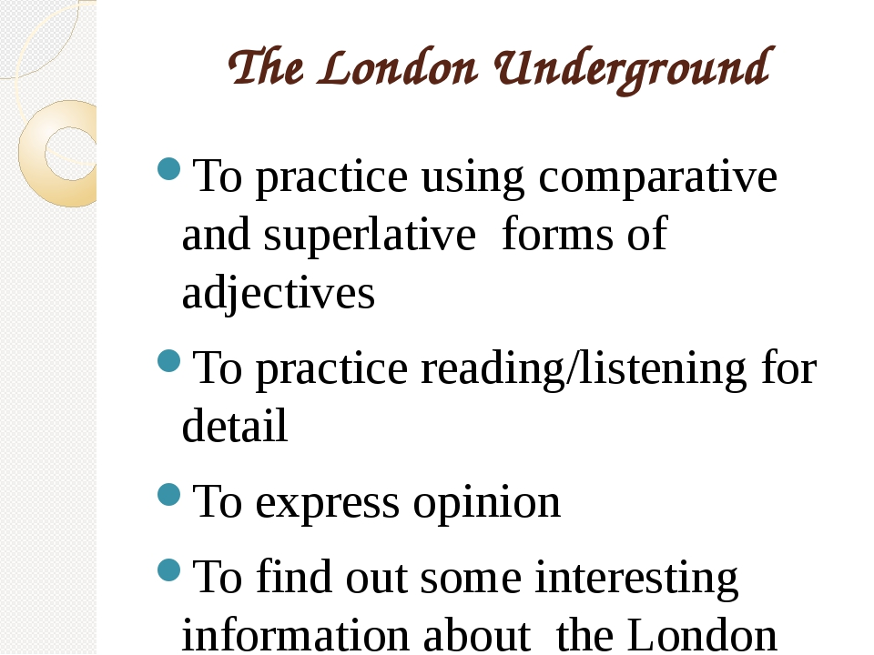 The London Underground To practice using comparative and superlative forms of...