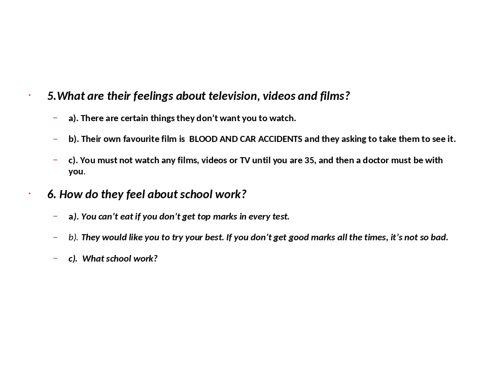 5.What are their feelings about television, videos and films? a). There are...