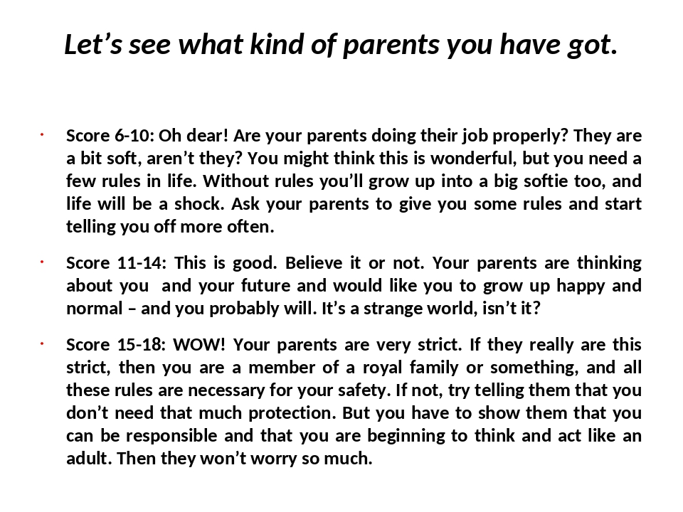 Let's see what kind of parents you have got. Score 6-10: Oh dear! Are your pa...
