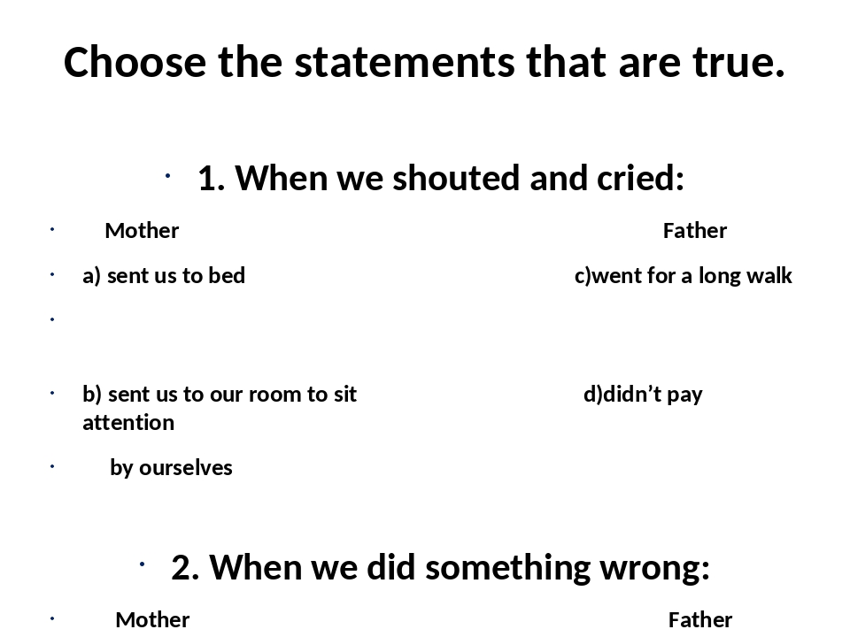 Choose the statements that are true. 1. When we shouted and cried: Mother Fat...