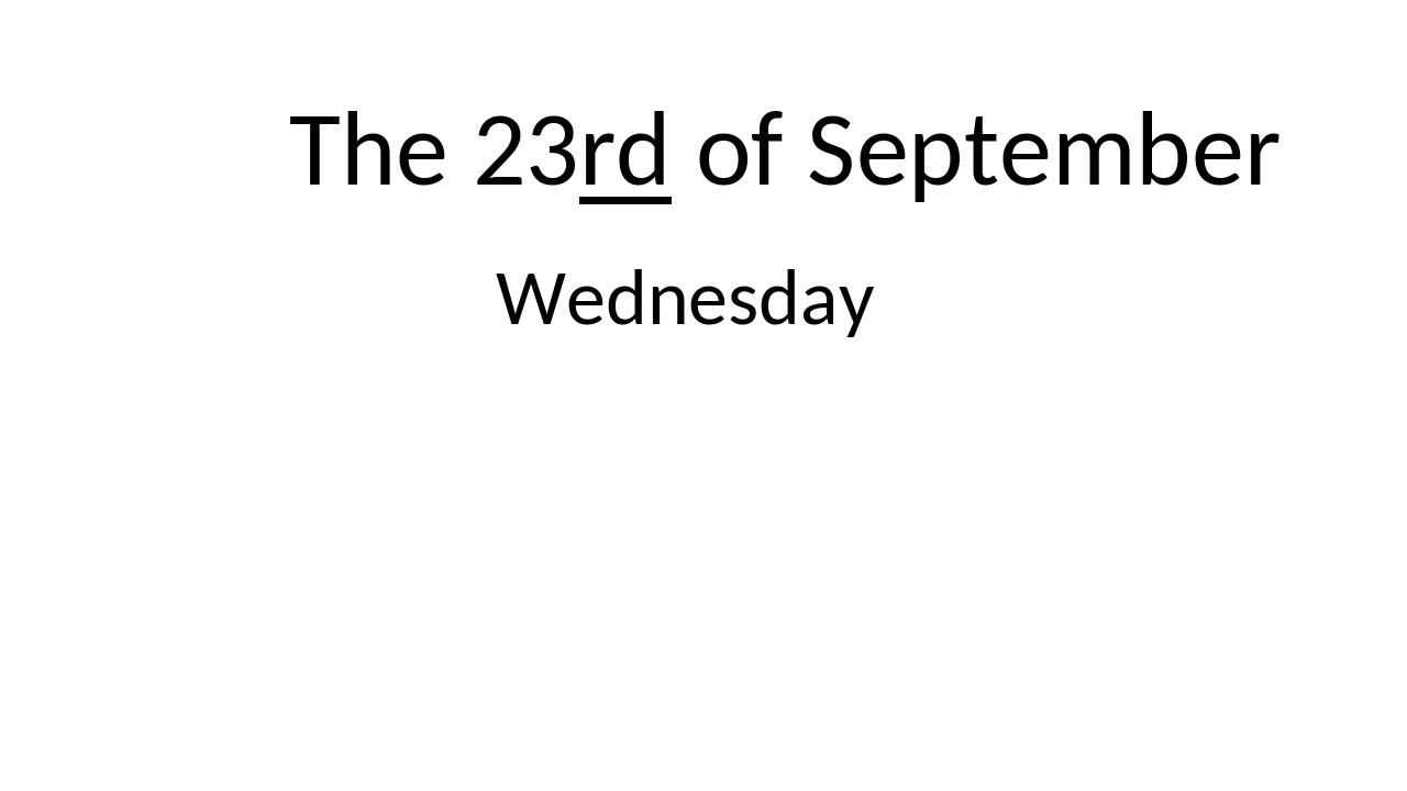 The 23rd of September Wednesday