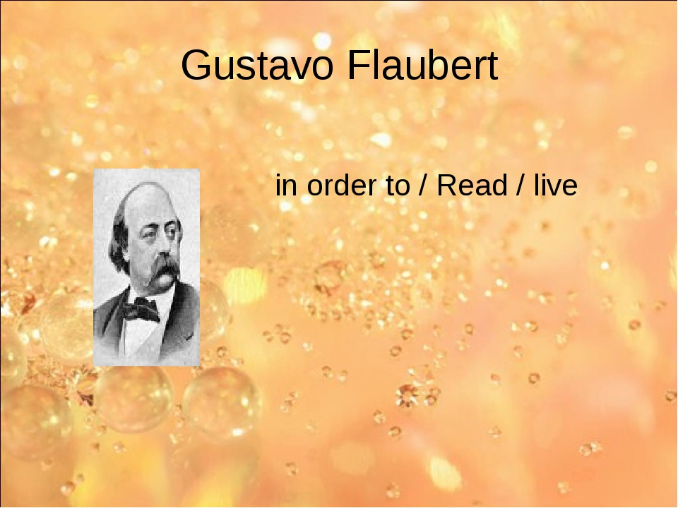 Gustavo Flaubert in order to / Read / live