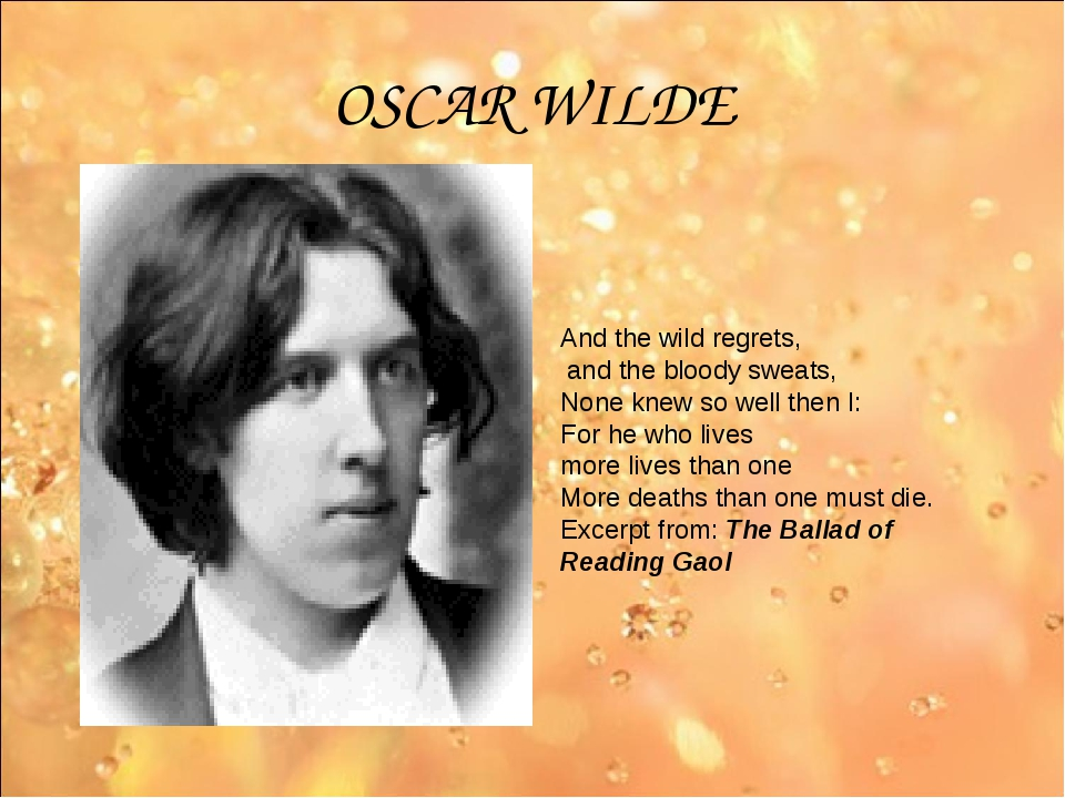 OSCAR WILDE And the wild regrets, and the bloody sweats, None knew so well th...