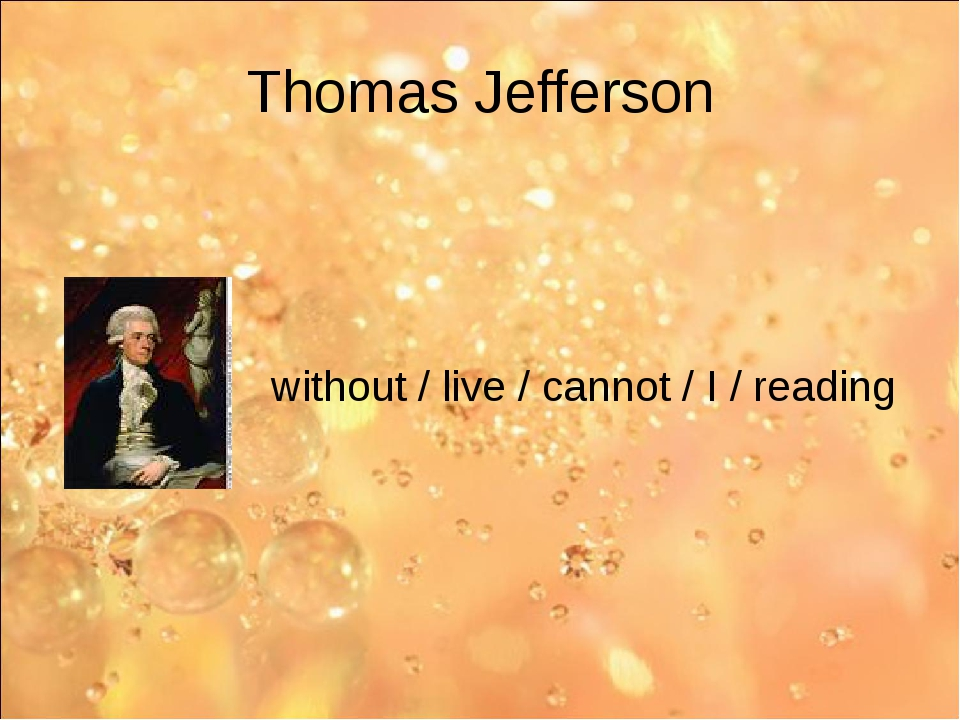 Thomas Jefferson without / live / cannot / I / reading