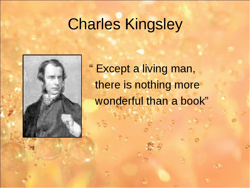 "Charles Kingsley "" Except a living man, there is nothing more wonderful than..."