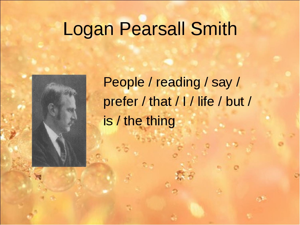 Logan Pearsall Smith People / reading / say / prefer / that / I / life / but...