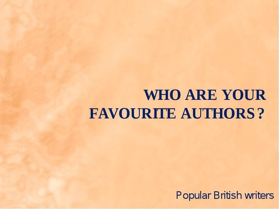 WHO ARE YOUR FAVOURITE AUTHORS? Popular British writers