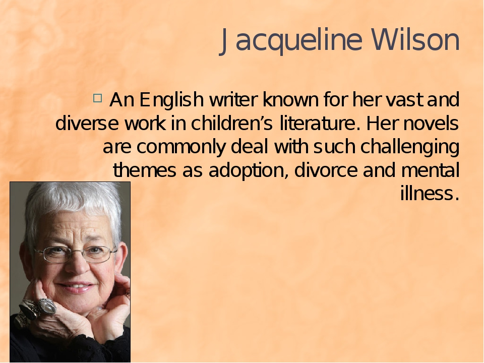 Jacqueline Wilson An English writer known for her vast and diverse work in ch...