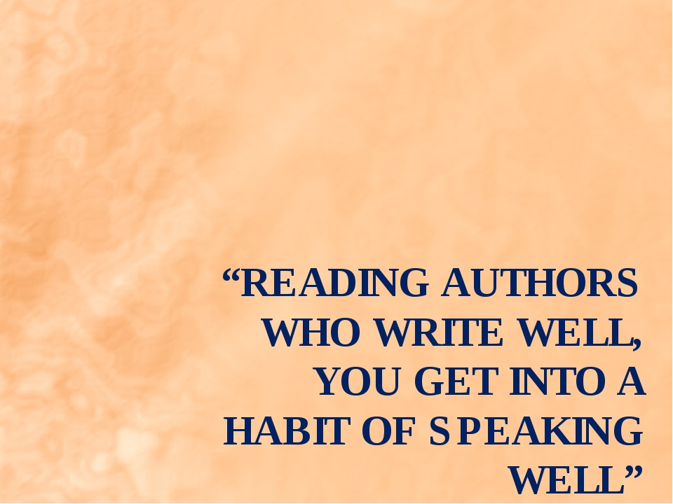 """""""READING AUTHORS WHO WRITE WELL, YOU GET INTO A HABIT OF SPEAKING WELL"""" VO..."""