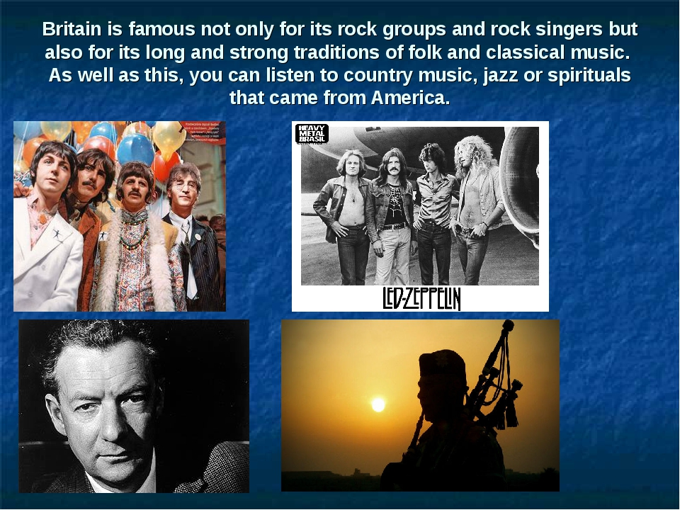 Britain is famous not only for its rock groups and rock singers but also for...