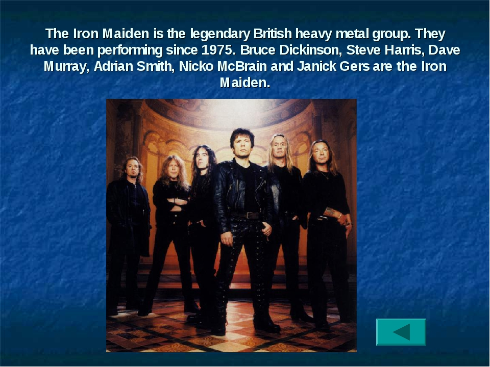 The Iron Maiden is the legendary British heavy metal group. They have been pe...