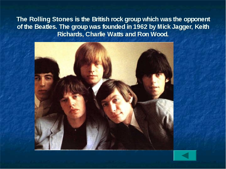 The Rolling Stones is the British rock group which was the opponent of the Be...