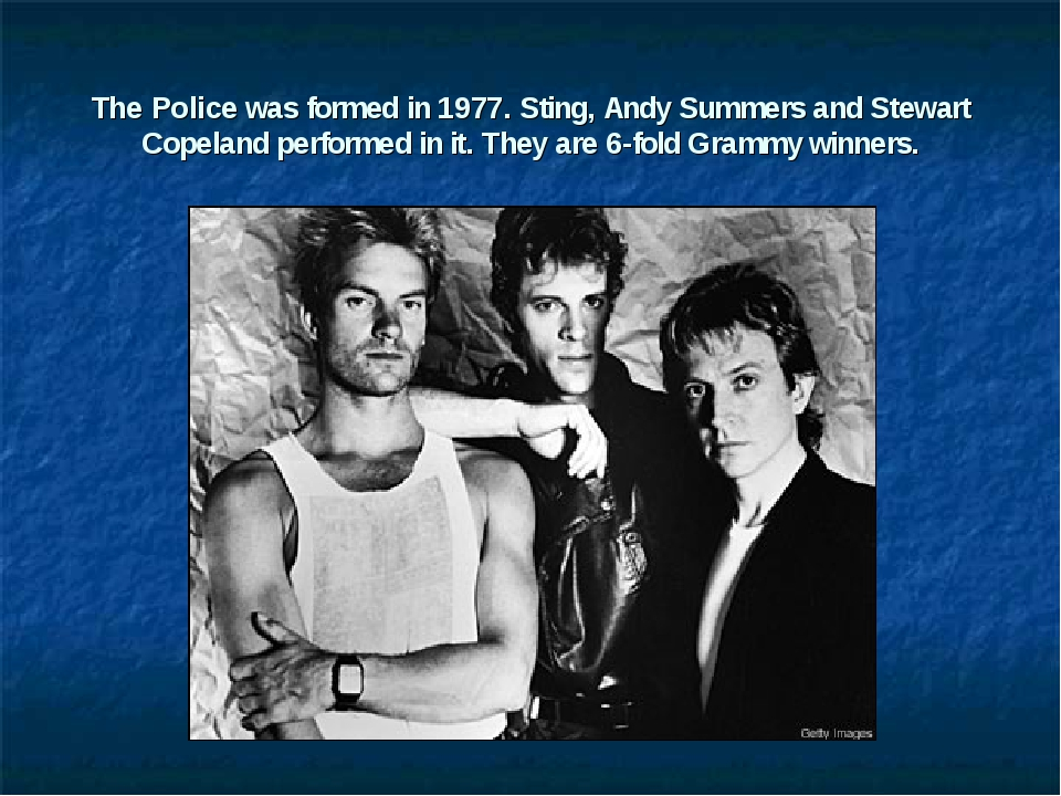 The Police was formed in 1977. Sting, Andy Summers and Stewart Copeland perfo...
