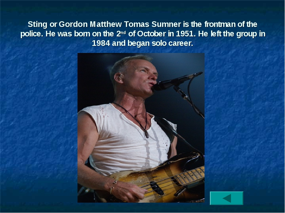 Sting or Gordon Matthew Tomas Sumner is the frontman of the police. He was bo...