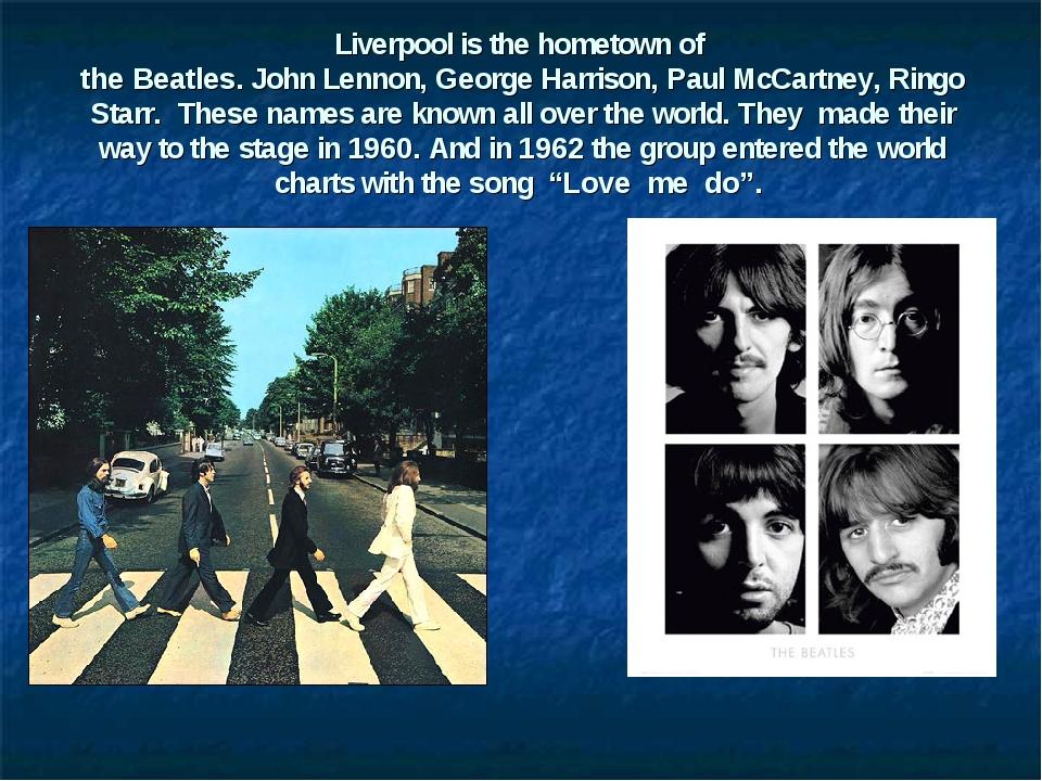 Liverpool is the hometown of the Beatles. John Lennon, George Harrison, Paul...