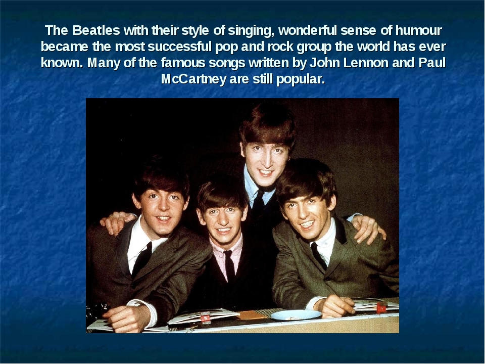 The Beatles with their style of singing, wonderful sense of humour became the...