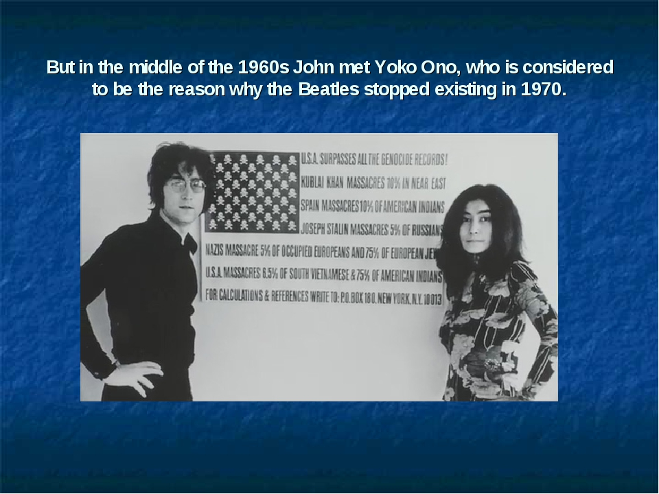 But in the middle of the 1960s John met Yoko Ono, who is considered to be the...