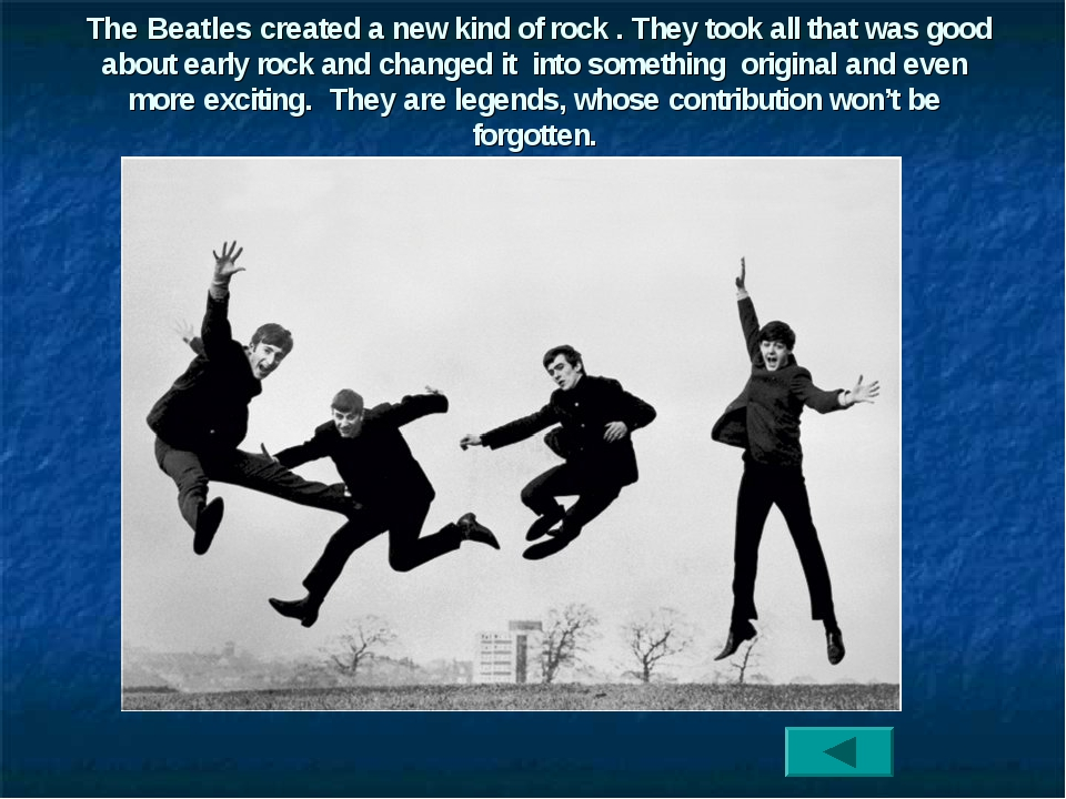 The Beatles created a new kind of rock . They took all that was good about e...
