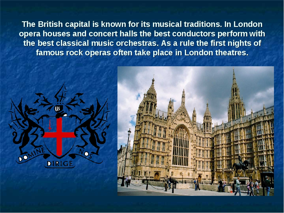 The British capital is known for its musical traditions. In London opera hous...