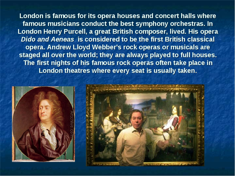 London is famous for its opera houses and concert halls where famous musician...