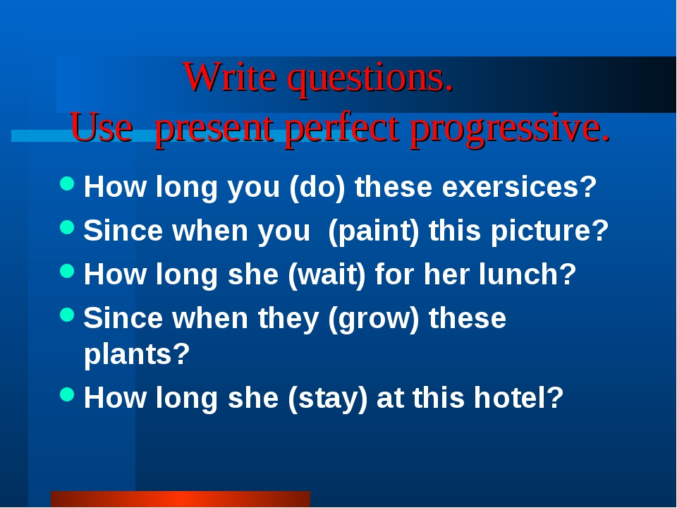 Write questions. Use present perfect progressive. How long you (do) these ex...